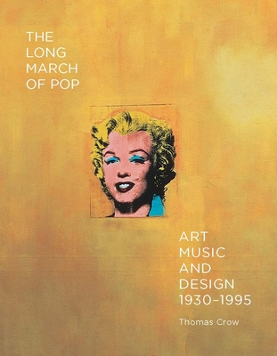 The Long March of Pop: Art, Music, and Design, 1930-1995 - Crow, Thomas