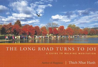 The Long Road Turns to Joy: A Guide to Walking Meditation - Hanh, Thich Nhat