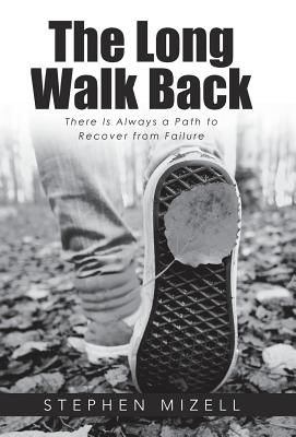 The Long Walk Back: There Is Always a Path to Recover from Failure - Mizell, Stephen