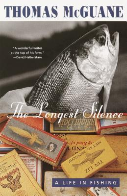 The Longest Silence: A Life in Fishing - McGuane, Thomas