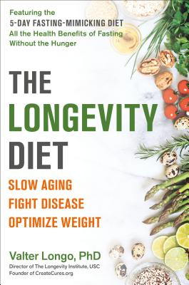 The Longevity Diet: Slow Aging, Fight Disease, Optimize Weight - Longo, Valter