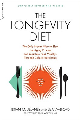 The Longevity Diet: The Only Proven Way to Slow the Aging Process and Maintain Peak Vitality--Through Calorie Restriction - Delaney, Brian