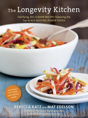 The Longevity Kitchen: Satisfying, Big-Flavor Recipes Featuring the Top 16 Age-Busting Power Foods - Katz, Rebecca, PhD, and Gong, Leo (Photographer), and Edelson, Mat