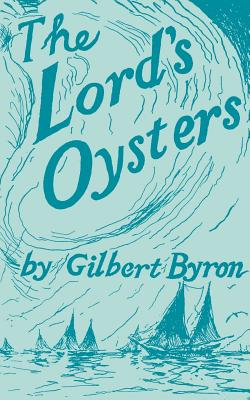 The Lord's Oysters - Byron, Gilbert, Professor