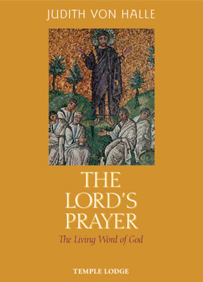 The Lord's Prayer: The Living Word of God - Von Halle, Judith, and Barton, Matthew (Translated by)