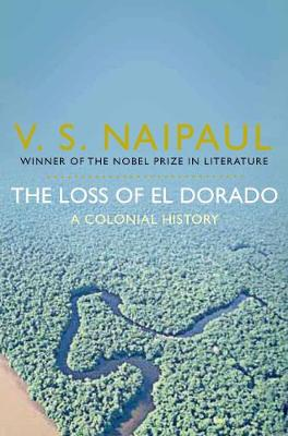 The Loss of El Dorado: A Colonial History - Naipaul, V. S.