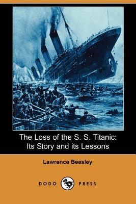 The Loss of the S. S. Titanic: Its Story and Its Lessons (Dodo Press) - Beesley, Lawrence