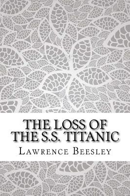 The Loss of the S.S. Titanic - Beesley, Lawrence