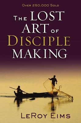 The Lost Art of Disciple Making - Eims, LeRoy