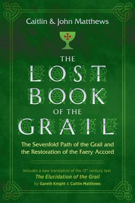 The Lost Book of the Grail: The Sevenfold Path of the Grail and the Restoration of the Faery Accord - Matthews, Caitlin, and Matthews, John