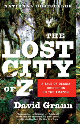 The Lost City of Z: A Tale of Deadly Obsession in the Amazon