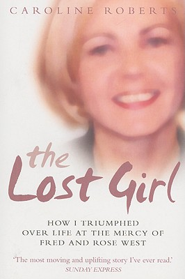 The Lost Girl: How I Triumphed Over Life at the Mercy of Fred and Rose West - Roberts, Caroline