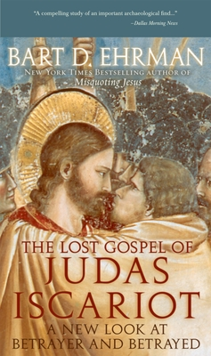 The Lost Gospel of Judas Iscariot: A New Look at Betrayer and Betrayed - Ehrman, Bart D