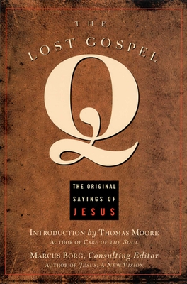 The Lost Gospel Q: The Original Sayings of Jesus - Borg, Marcus (Editor), and Moore, Thomas, MRCP (Introduction by)