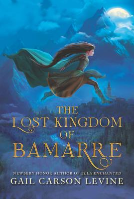 The Lost Kingdom of Bamarre - Levine, Gail Carson