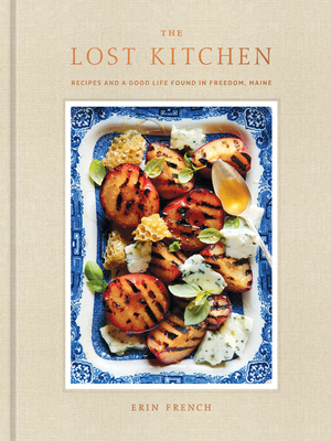 The Lost Kitchen: Recipes and a Good Life Found in Freedom, Maine: A Cookbook - French, Erin, Che