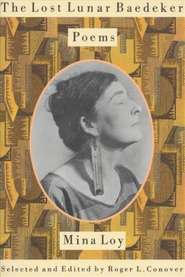 The Lost Lunar Baedeker: Poems of Mina Loy - Loy, Mina, and Conover, Roger L (Selected by)