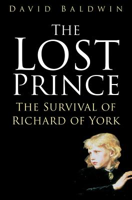 The Lost Prince: The Survival of Richard of York - Baldwin, David, Ba