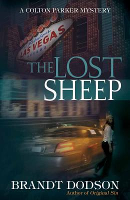 The Lost Sheep: A Colton Parker Mystery - Dodson, Brandt