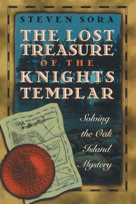 The Lost Treasure of the Knights Templar: Solving the Oak Island Mystery - Sora, Steven