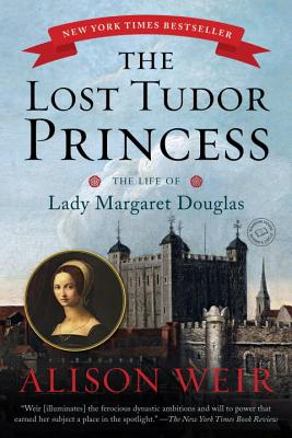 The Lost Tudor Princess: The Life of Lady Margaret Douglas - Weir, Alison