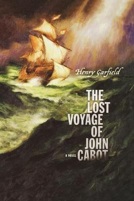 The Lost Voyage of John Cabot - Garfield, Henry