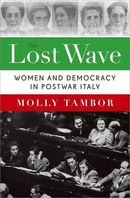 The Lost Wave: Women and Democracy in Postwar Italy - Tambor, Molly