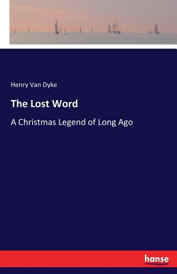 The Lost Word: A Christmas Legend of Long Ago - Van Dyke, Henry
