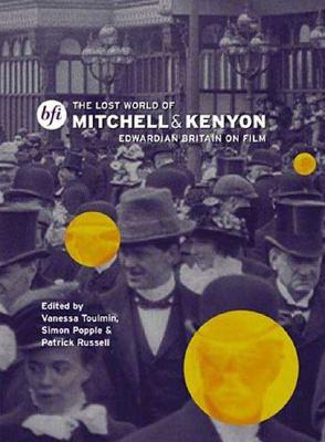 The Lost World of Mitchell and Kenyon: Edwardian Britain on Film - Toulmin, Vanessa, and Popple, Simon, and Russell, Patrick