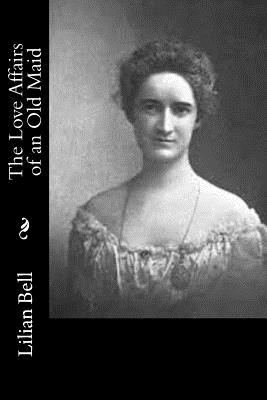 The Love Affairs of an Old Maid - Bell, Lilian