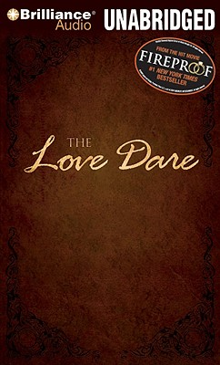 The Love Dare - Kendrick, Stephen, and Kendrick, Alex, and Archer, Nick (Read by)