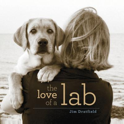 The Love of a Lab - Dratfield, Jim