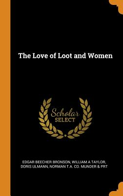The Love of Loot and Women - Bronson, Edgar Beecher, and Taylor, William a, and Ulmann, Doris
