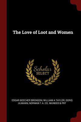 The Love of Loot and Women - Bronson, Edgar Beecher