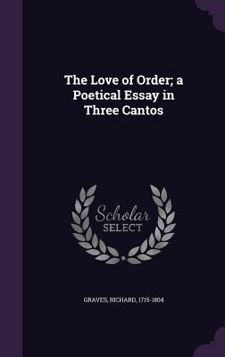 The Love of Order; A Poetical Essay in Three Cantos - Graves, Richard