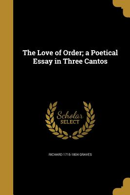 The Love of Order; A Poetical Essay in Three Cantos - Graves, Richard 1715-1804