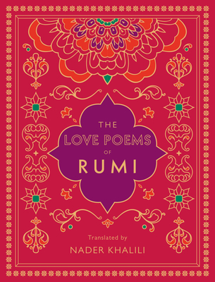 The Love Poems of Rumi: Translated by Nader Khalili - Rumi, and Khalili, Nader (Translated by)