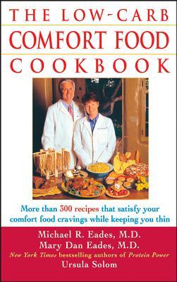 The Low-Carb Comfort Food Cookbook - Eades, Mary Dan, M.D., and Eades, Michael R, M.D., and Solom, Ursula