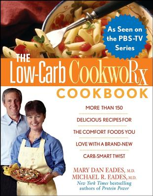 The Low-Carb Cookworx Cookbook - Eades, Mary Dan, M.D., and Eades, Michael R, M.D.