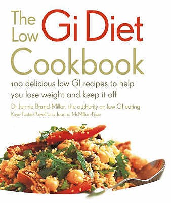 The Low GI Diet Cookbook: 100 Delicious Low GI Recipes to Help You Lose Weight and Keep it Off - Brand-Miller, Jennie, Dr., M.D., and Foster-Powell, Kaye, and McMillan Price, Joanna