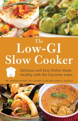 The Low-GI Slow Cooker: Delicious and Easy Dishes Made Healthy with the Glycemic Index - Snyder, Mariza, Dr., M.D., and Clum, Lauren, Dr., M.D., and Zulaica, Anna V