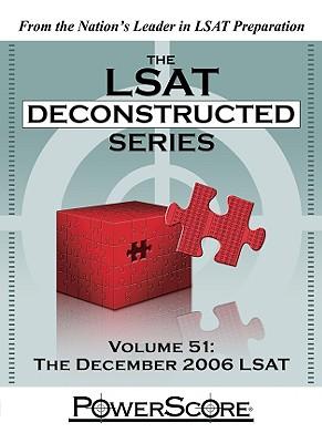 The LSAT Deconstructed Series, Volume 51: The December 2006 LSAT - Killoran, David M, and Stein, Steven G