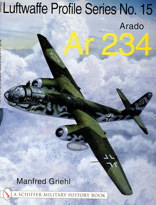The Luftwaffe Profile Series No.15: Arado AR 234 - Griehl, Manfred