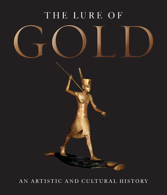 The Lure of Gold: An Artistic and Cultural History - Bachmann, Hans-Gert, and Vollnagel, Jorg (Contributions by), and Lindberg, Steven (Translated by)