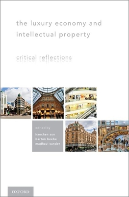 The Luxury Economy and Intellectual Property: Critical Reflections - Sun, Haochen (Editor)