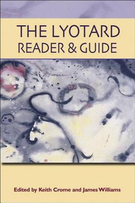 The Lyotard Reader and Guide - Lyotard, Jean-Francois, and Crome, Keith (Editor), and Williams, James (Editor)