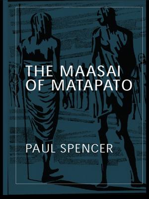 The Maasai of Matapato: A Study of Rituals of Rebellion - Spencer, Paul
