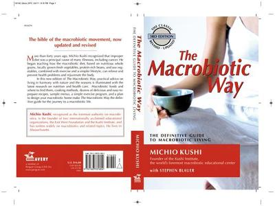 The Macrobiotic Way: The Complete Macrobiotic Lifestyle Book - Kushi, Michio, and Blauer, Stephen, and Esko, Wendy