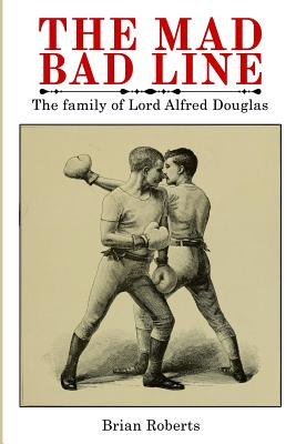 The Mad Bad Line: The Family of Lord Alfred Douglas - Roberts, Brian