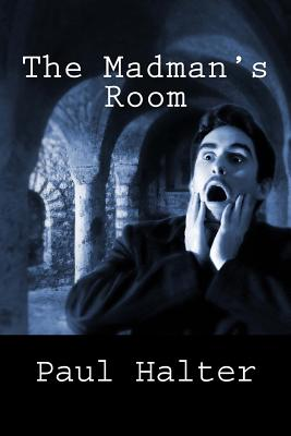 The Madman's Room - Halter, Paul, and Pugmire, John (Translated by)